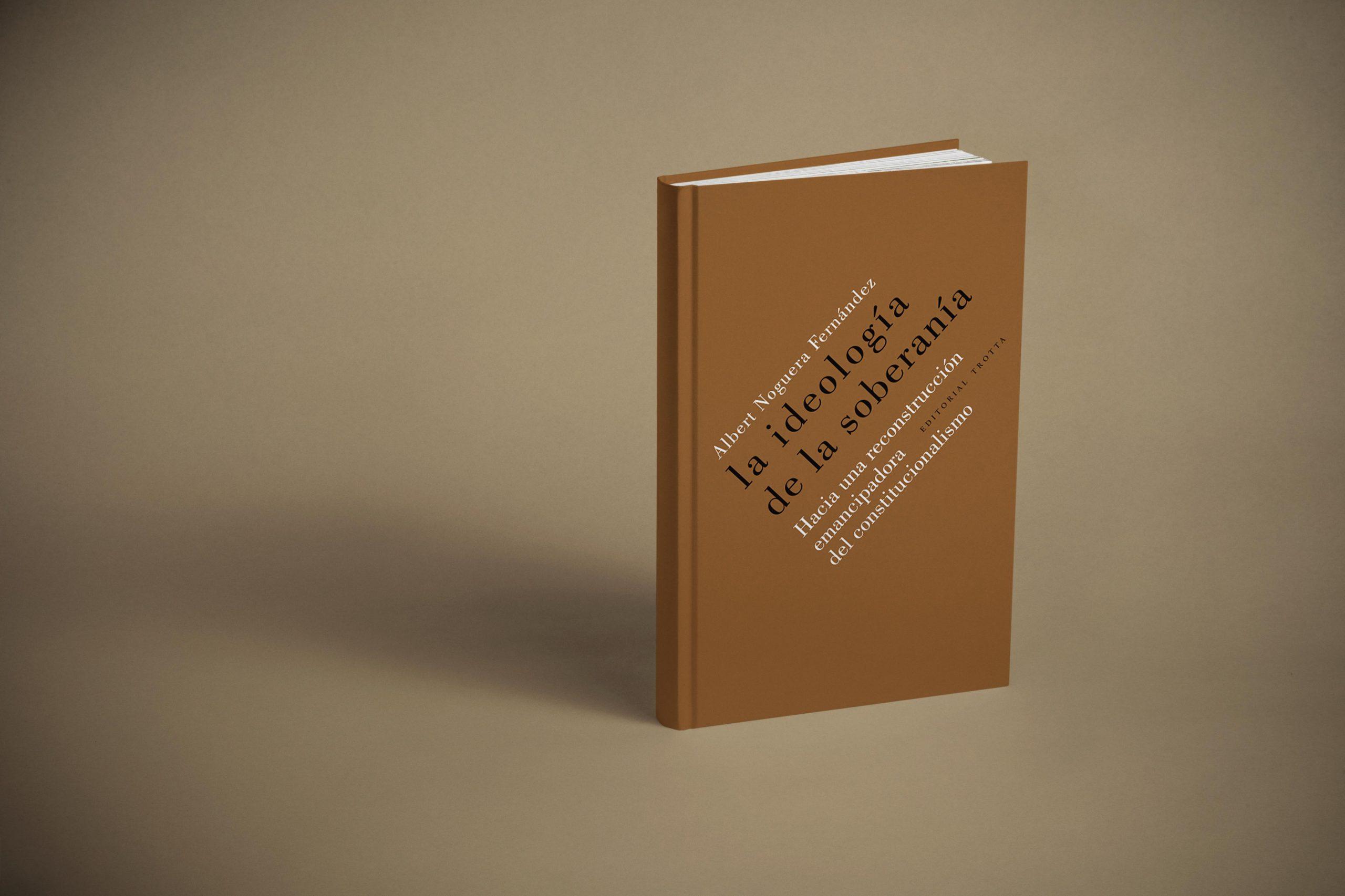 La Ideología de la Soberanía. Hacia una reconstrucción emancipadora del constitucionalismo.